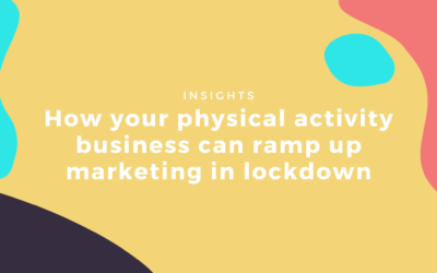 How Your Physical Activity Business Can Ramp Up Marketing in Lockdown