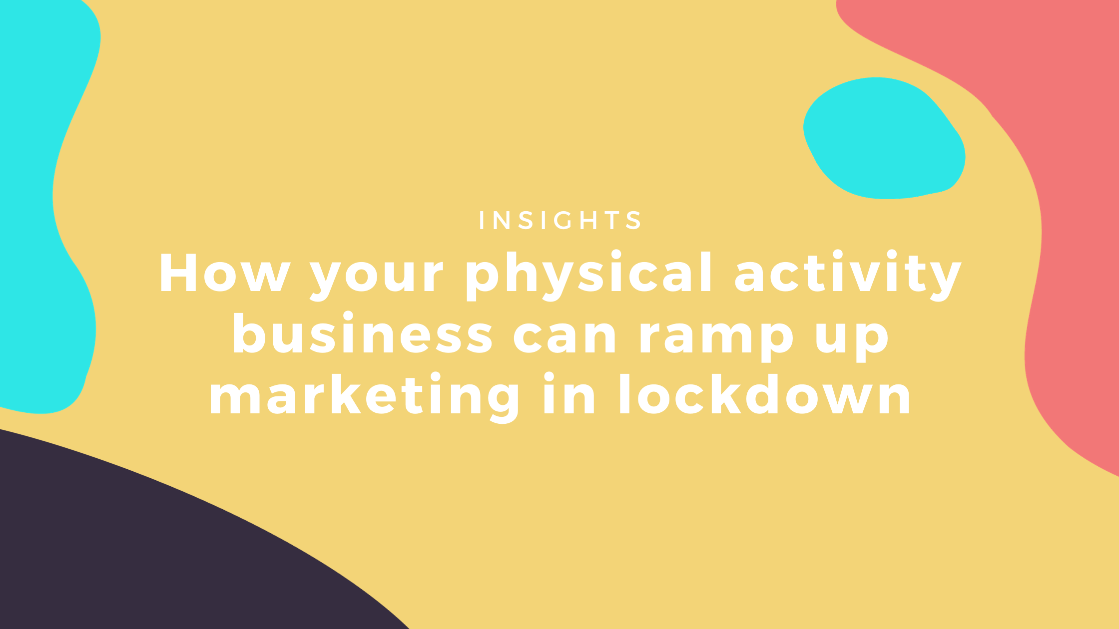 physical activity business ramp up marketing in lockdown