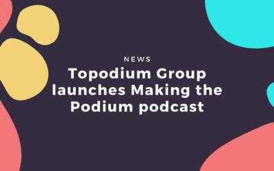 Topodium Group launches Making the Podium podcast