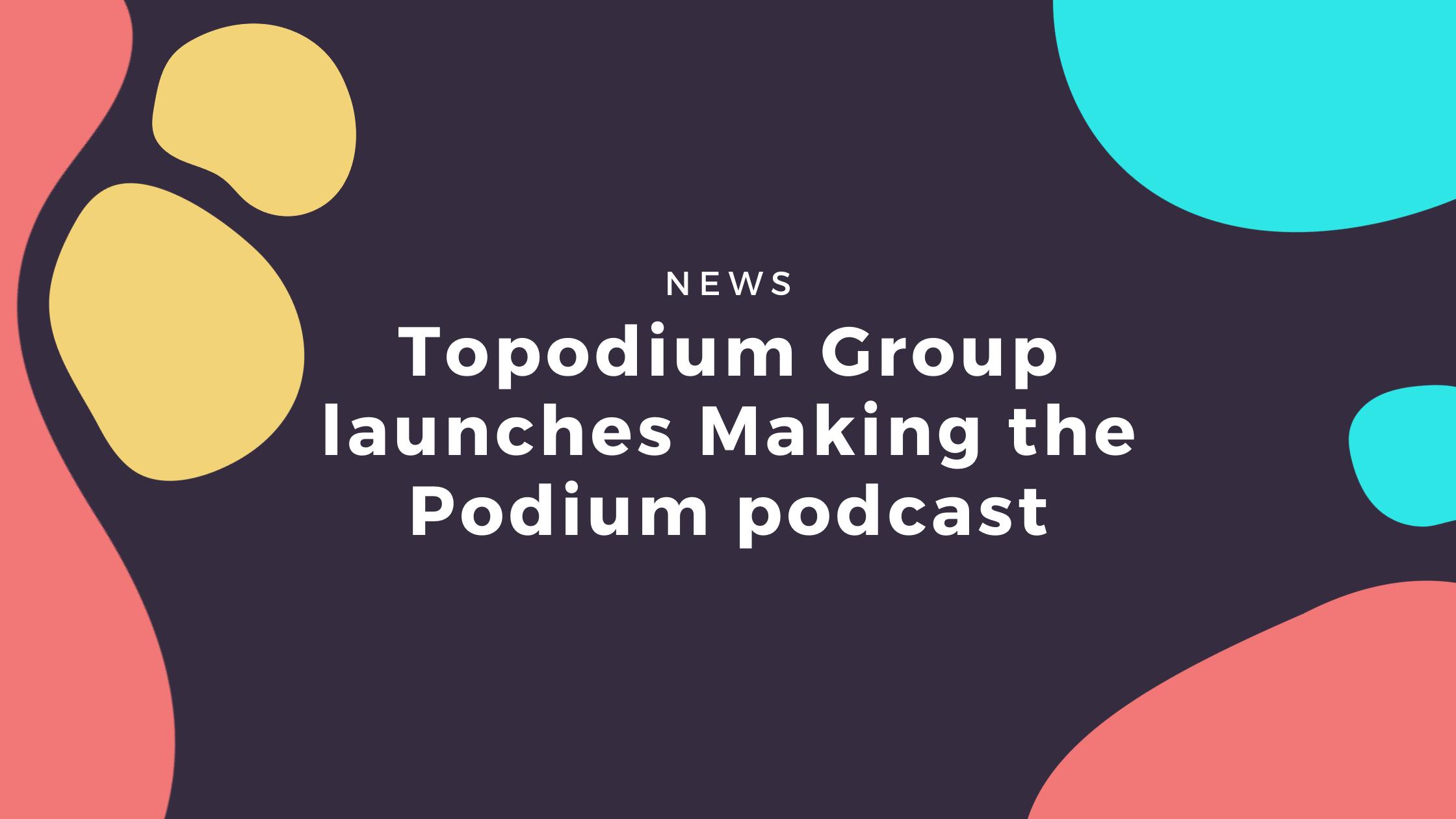 Making The Podium Topodium Group Podcast