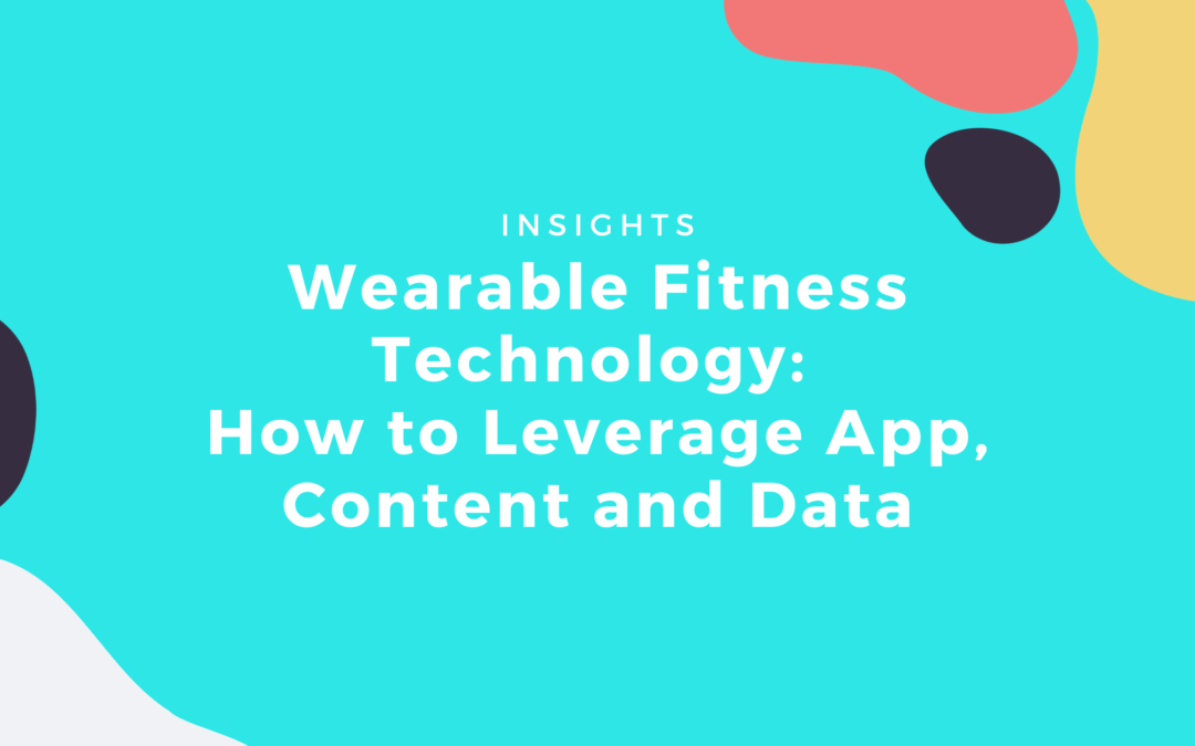 Wearable Fitness Technology: How to Leverage App, Content and Data